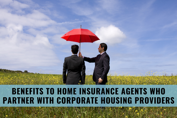 Benefits to Home Insurance Agents Who Partner with Corporate Housing Providers